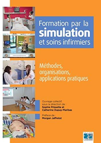 Formation par la simulation et soins infirmiers: Méthodes, organisations, applications pratiques. par Catherine Dupuy-Maribas