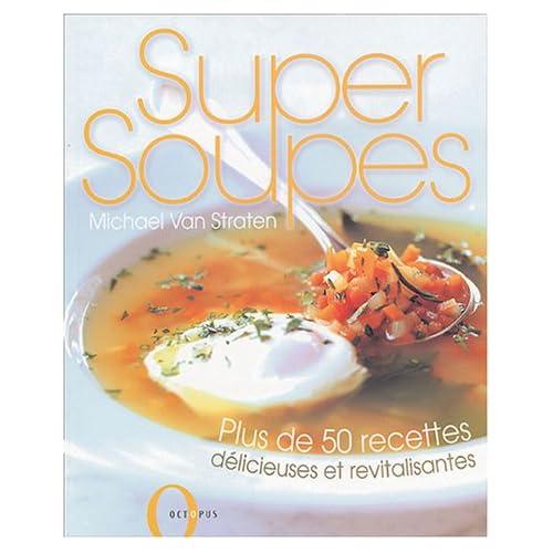 Super Soupes : Plus de 50 recettes délicieuses et revitalisantes