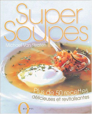 Super Soupes : Plus de 50 recettes délicieuses et revitalisantes par Michael Van Straten