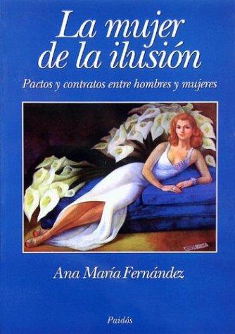 La mujer de la ilusion (Ideas y Perspectivas) por Ana Maria Fernandez