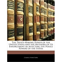 The Treaty-Making Power of the United States and the Methods of Its Enforcement as Affecting the Police Powers of the States (Paperback) - Common