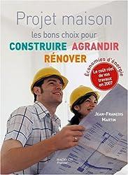 Projet maison : Les bons choix pour construire, agrandir, rénover