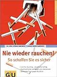 Nie wieder rauchen! So schaffen Sie es sicher; [leichter Ausstieg - dauerhafter Erfolg; Suchtverhalten verstehen und überwinden; wirksame Tipps gegen Rückfälle - Gesamttitel: GU-Ratgeber Gesundheit - unbekannt