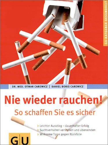 Nie wieder rauchen! So schaffen Sie es sicher; [leichter Ausstieg - dauerhafter Erfolg; Suchtverhalten verstehen und überwinden; wirksame Tipps gegen Rückfälle. Gesamttitel: GU-Ratgeber Gesundheit