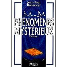 B.A.-BA des phénomènes mystérieux : volume 1