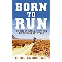 Born to Run: The Rise of Ultra-running and the Super-athlete Tribe by Christopher McDougall (2009-04-23)