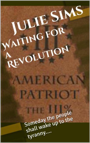Waiting for a Revolution: Someday the people shall wake up to the tyranny.... (English Edition) (Erwachsene Sims)