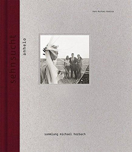 Hans-Michael Koetzle: Sehnsucht Schlu¨sselwerke aus der Sammlung Michael Horbach