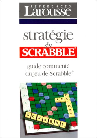 STRATEGIE DU SCRABBLE. Guide commenté du jeu de Scrabble