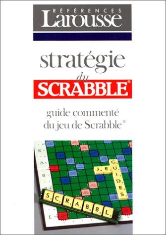 STRATEGIE DU SCRABBLE. Guide commenté du jeu de Scrabble par Vincent Labbé