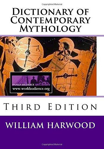 Dictionary of Contemporary Mythology: Third Edition, 2011