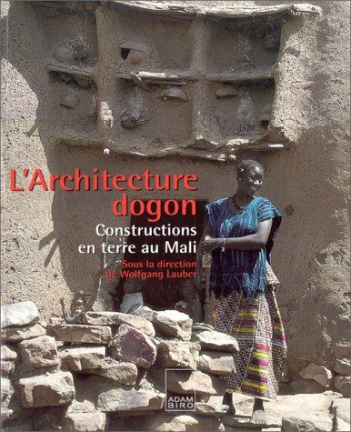 L'Architecture dogon: Constructions en terre au Mali