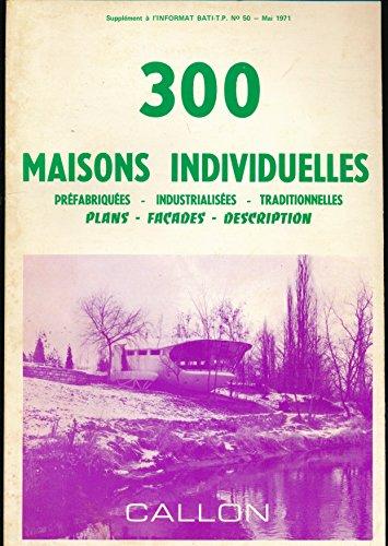 300 maisons individuelles (Préfabriquées, Industrialisées, Traditionnelles) : Plans, Façades, Description