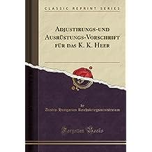 Adjustirungs-und Ausrüstungs-Vorschrift für das K. K. Heer (Classic Reprint)