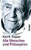 Alle Menschen sind Philosophen von Karl R. Popper