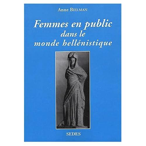 Femmes en public dans le monde hellénistique. IVème-Ier siècle avant J-C