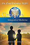 Creative Integrative Medicine: A Medical Doctor's Journey toward a New Vision for Health Care (English Edition)