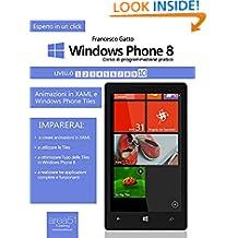 Windows Phone 8 – Corso di programmazione pratico. Livello 10: Animazioni in XAML e Windows Phone Tiles (Esperto in un click) (Italian Edition)