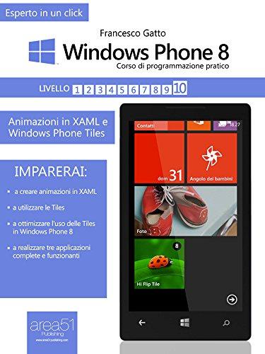 Windows Phone 8 – Corso di programmazione pratico. Livello 10: Animazioni in XAML e Windows Phone Tiles (Esperto in un click)