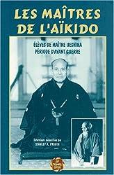 Les Maîtres de l'Aïkido : Elèves de maître Uesshiba, période d'avant-guerre