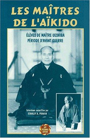 Les maîtres de l'Aïkido : Élèves de Maître Ueshiba, période d'avant-guerre par Stanley-A Pranin