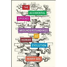 The Accidental Species: Misunderstandings of Human Evolution
