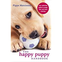 By Pippa Mattinson The Happy Puppy Handbook: Your Definitive Guide to Puppy Care and Early Training