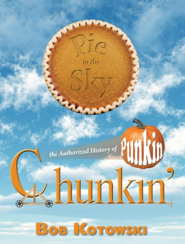 Pie in the Sky: The Authorized History of Punkin Chunkin' Punkin Pie