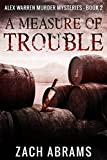 A Measure of Trouble (Alex Warren Murder Mysteries Book 2) by Zach Abrams
