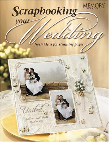 Scrapbooking Your Wedding: Fresh Ideas for Stunning Pages (Craft)