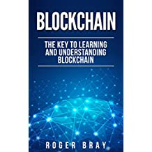 Blockchain: The Key to Learning and Understanding Blockchain and how it relates to Bitcoin, Cryptocurrency, and Mining (English Edition)