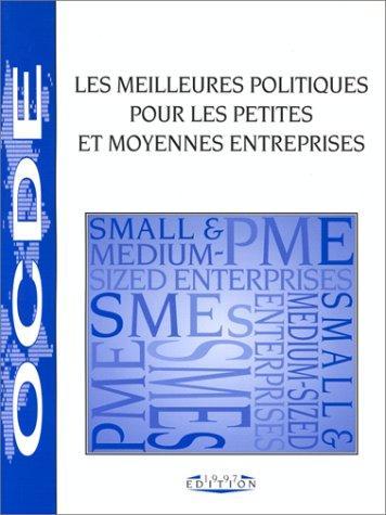 Les Meilleures Politiques Pour Les Petites Et Moyennes Entreprises: Edition 1997 par Oecd