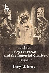 Lucy Pinkston and the Imperial Chalice (Lucy Pinkston Mysteries Book 5)