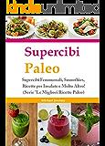 """Supercibi Paleo: Supercibi Fenomenali, Smoothies, Ricette per Insalate e Molto Altro! (Serie """"Le Migliori Ricette Paleo"""" Dimagrire, Salute e Benessere, Fitness, Wellness ) (Italian Edition)"""