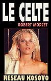 Réseau Kosovo (Le Celte t. 5) (French Edition)
