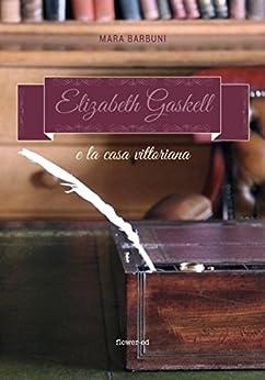 Elizabeth Gaskell e la casa vittoriana (Windy Moors Vol. 4) di [Barbuni, Mara]