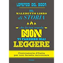 Il maledetto libro di storia che la tua scuola non ti farebbe mai leggere: Controstoria d'Italia per non farsela raccontare