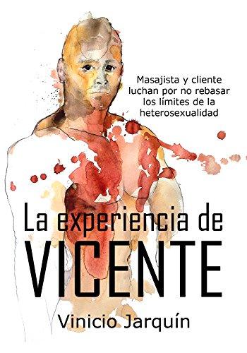 Vicente: Masajista y cliente luchan por no rebasar los límites de la heterosexualidad por Vinicio Jarquín