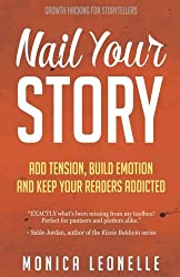 Nail Your Story: Add Tension, Build Emotion, and Keep Your Readers Addicted: Volume 2 (Growth Hacking For Storytellers)