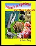 Animals in Alphabets and Their Habitats (Learning About Animals(Reptiles, Mammals, Birds, Insects, Fish))