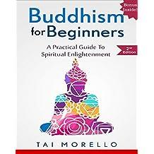 BUDDHISM: Buddhism for Beginners: A Practical Guide to Spiritual Enlightenment (buddhism for beginners, zen, chakras, reiki, energy healing, spiritual awakening, mindfulness) (English Edition)