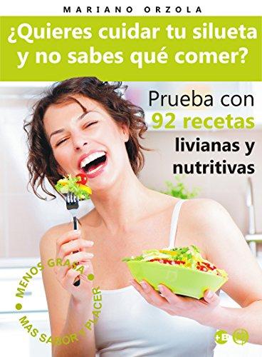 ¿QUIERES CUIDAR TU SILUETA Y NO SABES QUÉ COMER?: Prueba con 92 recetas livianas y nutritivas (Colección Más Bienestar) (Spanish Edition)