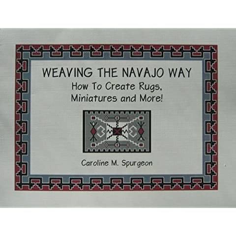 Weaving The Navajo Way, How To Create Rugs, Miniatures and More! by Caroline M. Spurgeon (2008-06-01)