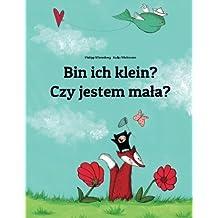 Bin ich klein? Czy jestem mała?: Kinderbuch Deutsch-Polnisch (zweisprachig)