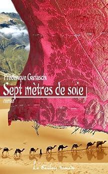 Sept mètres de soie (French Edition) by [Garlaschi, Frédérique]