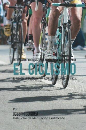Entrenamiento de Resistencia Mental No Convencional para el Ciclismo: El uso de la visualizacion para alcanzar su verdadero potencial