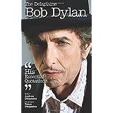 The Delaplaine BOB DYLAN - His Essential Quotations (Delaplaine Essential Quotations)