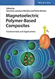 #4: Magnetoelectric Polymer–Based Composites: Fundamentals and Applications