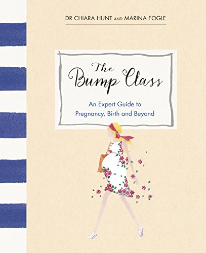 The Bump Class: An Expert Guide to Pregnancy, Birth and Beyond