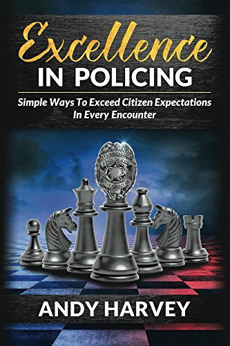 Excellence in Policing: Simple Ways to Exceed Citizens' Expectations in Every Encounter  (Excellence in Policing  Book 1) (English Edition)